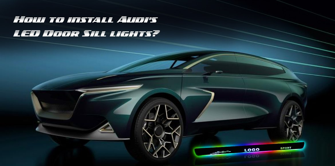 Guide: How to Install Audi's LED Door Sill Lights?